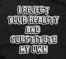 I REJECT YOUR REALITY AND SUBSTITUTE MY OWN T-SHIRT funny sarcastic saying mens