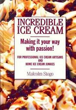Incredible Ice Cream : Making It Your Way with Passion! by Malcolm Stogo