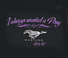 LADIES FORD MUSTANG T-SHIRT BLACK ~I ALWAYS WANTED A PONY~ S-XL 20.99+2XL FS NEW