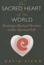 The Sacred Heart of the World: Restoring Mystical Devotion to Our Spiritual...