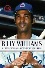 Billy Williams: My Sweet-Swinging Lifetime with the Cubs by Fred Mitchell,...