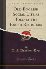 Old English Social Life as Told by the Parish Registers (Classi... 9781332883912