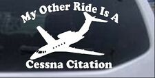 My Other Ride Is A Cessna Citation Car Truck Window Laptop Decal Sticker 6X4