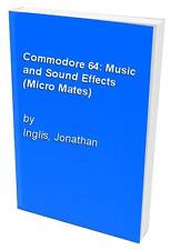 Commodore 64: Music and Sound Effects (Micro Mates), Inglis, Jonathan 0246126000