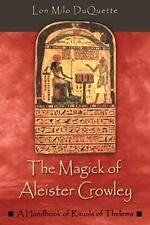 The Magick of Aleister Crowley: A Handbook of the Rituals of Thelema Duquette,