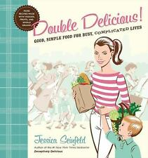 Double Delicious! : Good, Simple Food for Busy Complicated Lives Jessica Seinfed