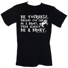 BE YOURSELF. Unless You Can Be A Brony. Then Always BE A BRONY Sizes S-4XL