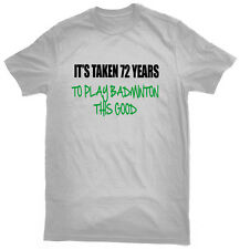It's Taken 72 Years To Play Badminton This Good T-Shirt, 72nd birthday gift
