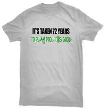 It's Taken 72 Years To Play Pool This Good T-Shirt, 72nd birthday gift