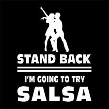 STAND BACK I'M GOING TO TRY SALSA (Dance Salsero Dancer Shoes Latin) T-SHIRT