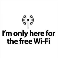 I'M ONLY HERE FOR THE FREE WI-FI (repeater booster wireless wifi tablet) T-SHIRT