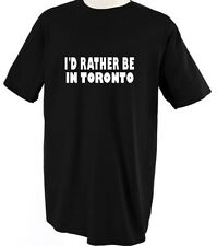 I'D RATHER BE IN TORONTO Unisex Adult T-Shirt Tee Top