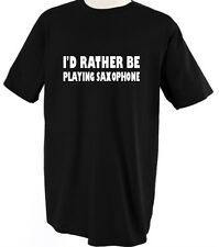 I'D RATHER BE PLAYING SAXOPHONE Unisex Adult T-Shirt Tee Top