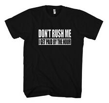 DON'T RUSH ME I GET PAID BY THE HOUR Unisex Adult T-Shirt Tee Top
