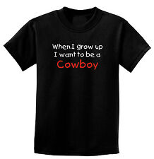 When I Grow Up I Want To Be A Cowboy, Childs One-Piece or T-Shirt 6 mos-XL Youth