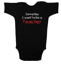 Someday I Want To Be A Teacher, Childs One-Piece or T-Shirt 6 mos - XL Youth