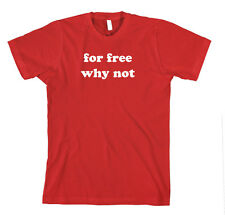 For Free Why Not Funny Cotton Unisex T-Shirt Tee Shirt Top