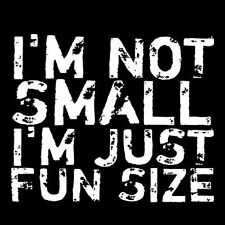 I'M NOT SHORT I'M FUN SIZE (college adult funny girlfriend gift summer) T-SHIRT