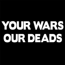 YOUR WARS OUR DEADS (gaza anti-isis palestine iraq syria stop antifa) T-SHIRT