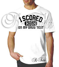 I SCORED HIGH ON MY DRUG TEST FUNNY RUDE SEX OFFENSIVE T-shirt