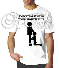 Don't Talk With Your Mouth Full FUNNY RUDE OFFENSIVE COLLEGE HUMOR T-shirt
