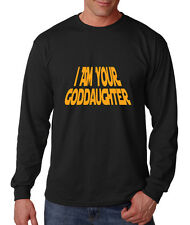 I AM YOUR GODDAUGHTER Long Sleeve Unisex T-Shirt Tee Top