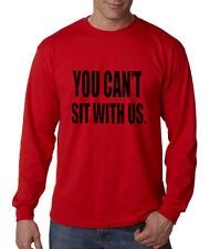 YOU CAN'T SIT WITH US. Long Sleeve Unisex T-Shirt Tee Top