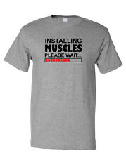 Installing Muscles Please Wait... Funny T-Shirt Tee