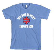 Feel Safe At Night, Sleep With A Cop T-Shirt Tee