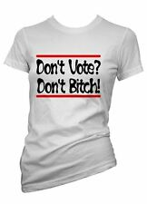 Womens Funny Sayings Slogans tshirts & Tops-Don't Vote?.. Don't Bitch T shirt
