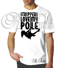 Strippers Love My Pole FUNNY RUDE Club Humor OFFENSIVE Sex T shirt