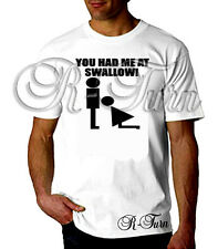 You Had Me At Swallow FUNNY RUDE Humor SEX OFFENSIVE T shirt