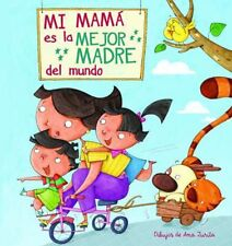 Mi Mama Es La Mejor Madre del Mundo (My Mom Is the Best Mom in the World) by Ana