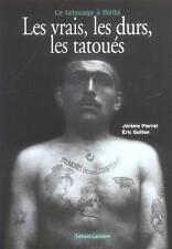 LES VRAIS  LES DURS  LES TATOUES   LE TATOUAGE A BIRIBI PIERRAT  JEROME   GUILLO