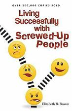 Living Successfully with Screwed-Up People by Elizabeth B. Brown (2010,...