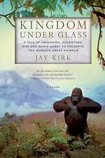 Kingdom under Glass : A Tale of Obsession, Adventure, and One Man's Quest to Pre