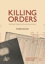 Killing Orders: Talat Pasha's Telegrams and the Armenian Genocide by Taner Akcam
