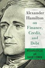 Alexander Hamilton on Finance, Credit, and Debt by David Cowen (English) Hardcov