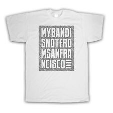 MY BAND IS NOT FROM SAN FRANCISCO FASHION IRONIC SLOGAN KIDS T SHIRT ALL SIZES