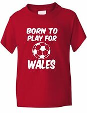 Born To Play For Wales  Football Fan Funny Boys Girls T-Shirt Age 1-13