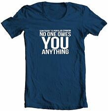 CONTRARY TO POPULAR OPINION NO ONE OWES YOU ANYTHING HILARIOUS SAYING T-SHIRT