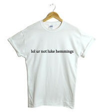 LOL UR NOT LUKE HEMMINGS T SHIRT 5SOS 5 SECONDS OF SUMMER NEW GIFT