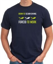BORN TO Scuba Diving , FORCED TO WORK T shirt