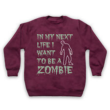 IN MY NEXT LIFE I WANT TO BE A ZOMBIE FUNNY SLOGAN COOL KIDS SWEATSHIRT SWEATER