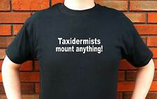 TAXIDERMISTS MOUNT ANYTHING TAXIDERY HUNTING T-SHIRT TEE FUNNY CUTE