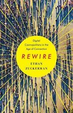 Rewire Digital Cosmopolitans in the Age of Connection by Ethan Zuckerman 1st Ed