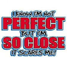 New I KNOW IM NOT PERFECT BUT IM SO CLOSE T-Shirts Small to 5XL BLACK or WHITE