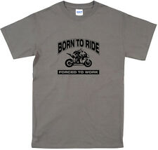 BORN TO RIDE, FORCED TO WORK T-SHIRT, MOTORBIKE, HONDA, DUCATI, IOMTT ALL SIZES