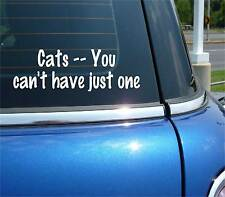 CATS YOU CANT CAN'T HAVE JUST ONE CAT PET FUNNY DECAL STICKER ART CAR WALL DECOR