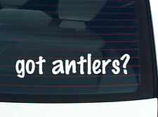 got antlers? DEER MOOSE ELK HUNTING FUNNY DECAL STICKER ART WALL CAR CUTE